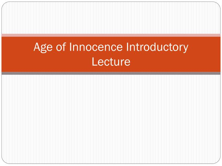 age of innocence introductory lecture