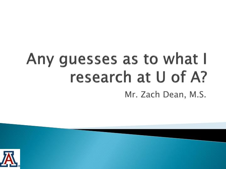 any guesses as to what i research at u of a n.