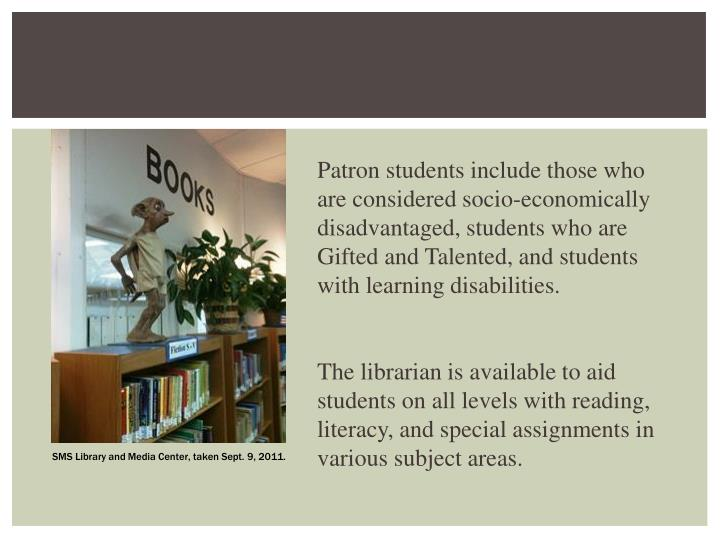 Patron students include those who are considered socio-economically disadvantaged, students who are Gifted and Talented, and students with learning disabilities.