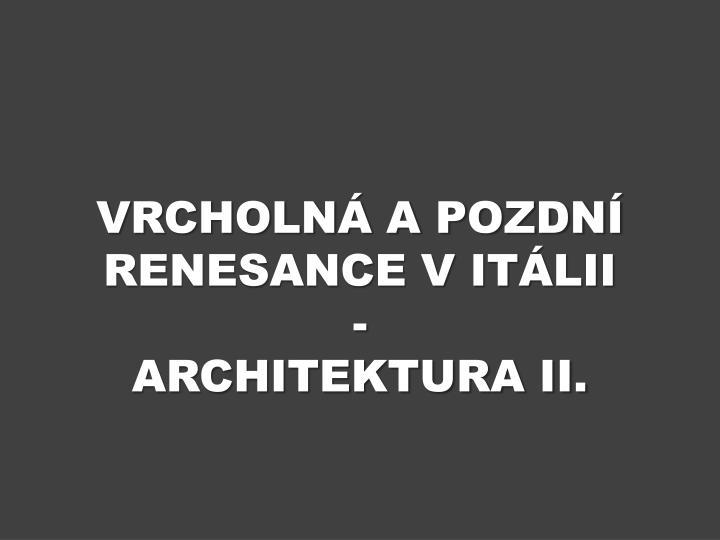 Vrcholn a pozdn renesance v it lii architektura ii