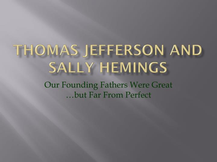 thomas jefferson sally hemings Check out exclusive sally hemings videos and features browse the latest sally hemings videos and more on historycom.