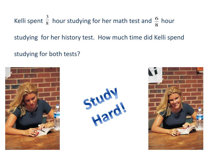 Kelli spent      hour studying for her math test and      hour