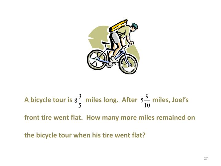 A bicycle tour is        miles long.  After         miles, Joel's