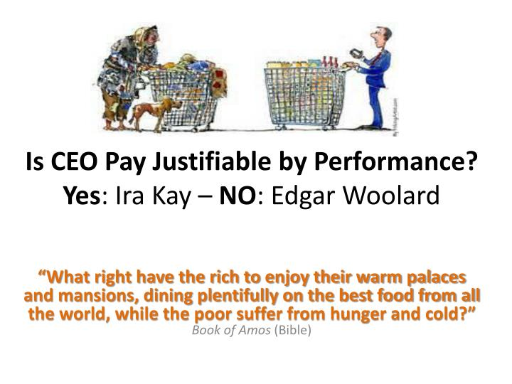 is ceo pay justifiable by performance yes ira kay no edgar woolard n.