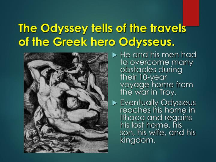 The Odyssey tells of the travels of the Greek hero Odysseus.