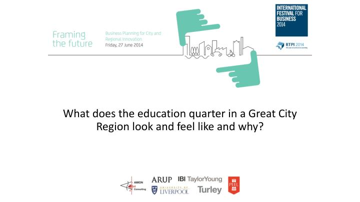 What does the education quarter in a great city region look and feel like and why