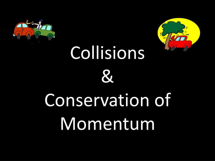 Collisions conservation of momentum