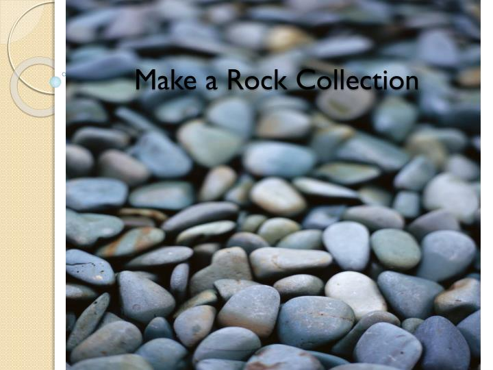 make a rock collection n.