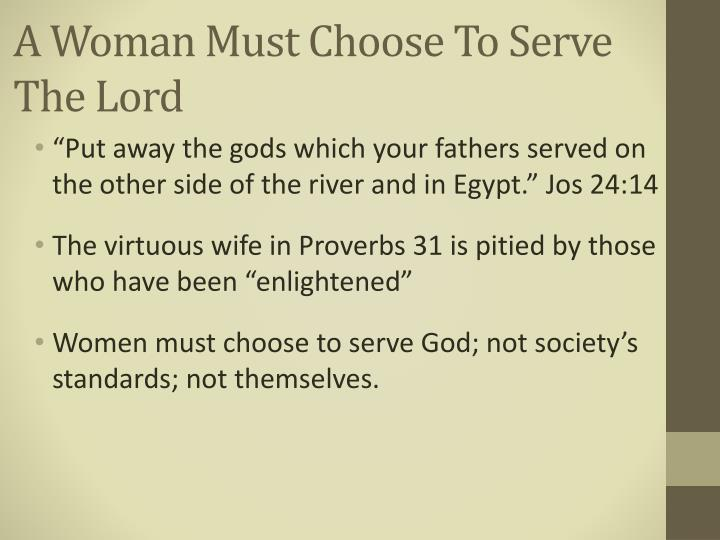 A woman must choose to serve the lord1