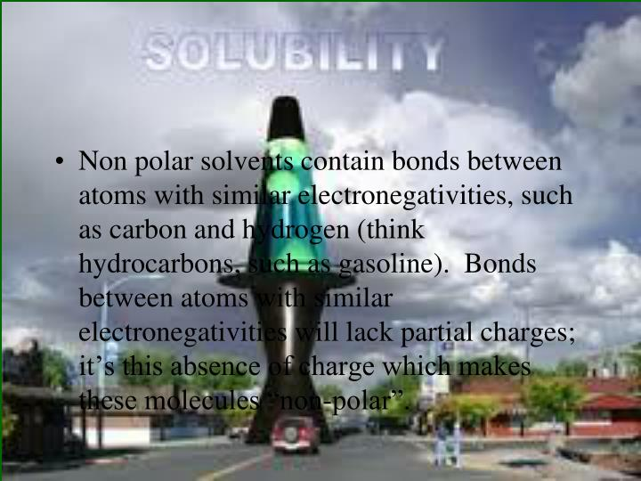 """Non polar solvents contain bonds between atoms with similar electronegativities, such as carbon and hydrogen (think hydrocarbons, such as gasoline).  Bonds between atoms with similar electronegativities will lack partial charges; it's this absence of charge which makes these molecules """"non-polar""""."""