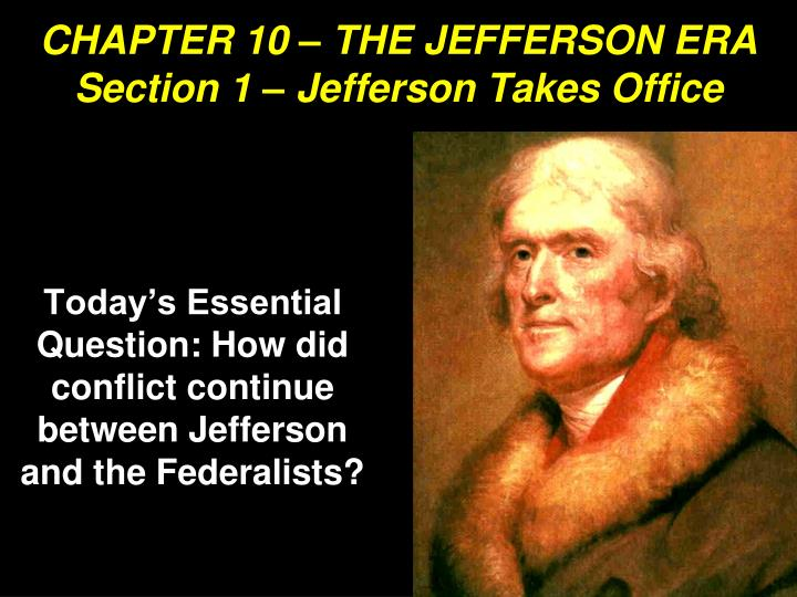 chapter 10 the jefferson era section 1 jefferson takes office n.