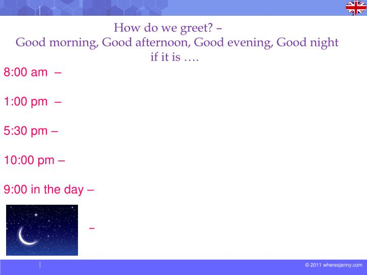 Ppt salutations powerpoint presentation id2578840 good afternoon slide5 how do we greet m4hsunfo