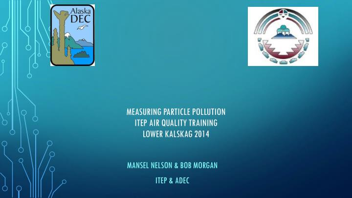 Measuring particle pollution itep air quality training lower kalskag 2014