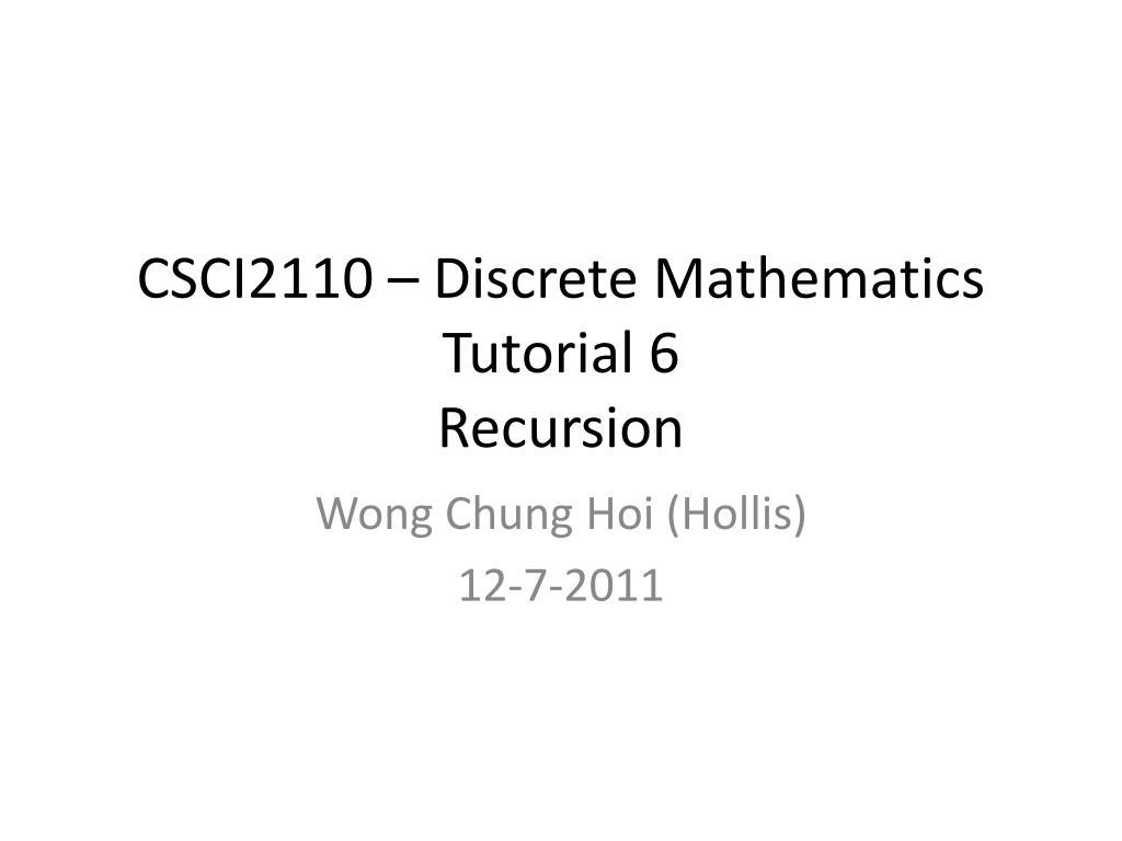 ppt - csci2110 – discrete mathematics tutorial 6 recursion