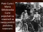 piotr curie i maria sk odowska curie pojechali na rowerach w swoj podr po lubn rowerami
