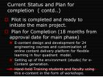 current status and plan for completion contd