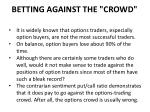 betting against the crowd