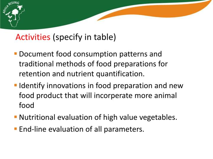 Document food consumption patterns and traditional methods of food preparations for retention and nutrient quantification.