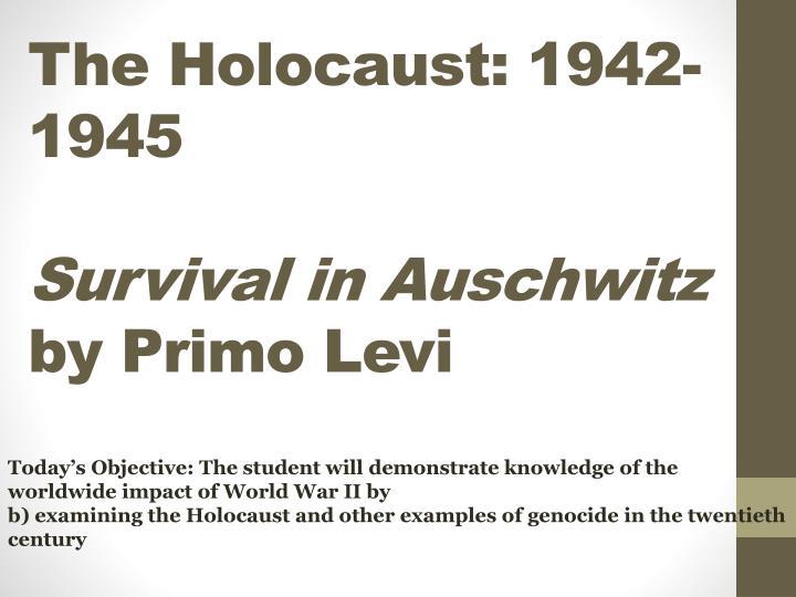 primo levi survival in auschwitz essay Survival in auschwitz summary primo levi homework help chapters 1-2 what is the theme of primo levi's survival in auschwitz primo levi's purpose in writing his detailed memoir of life in the most brutal and how can i organize this essay so that i can be sure to touch upon all.