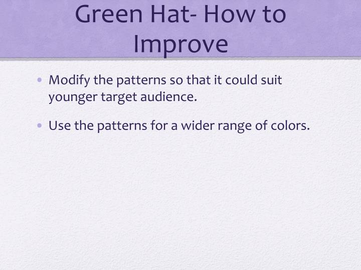 Green Hat- How to Improve