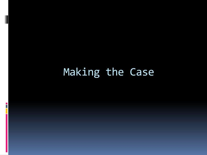 Making the Case