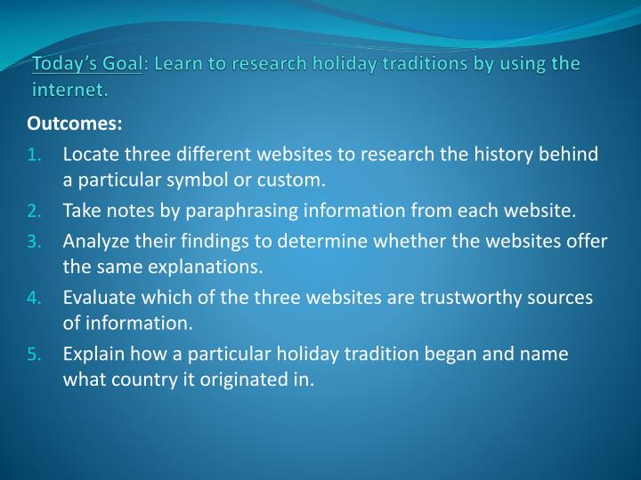 Today s goal learn to research holiday traditions by using the internet