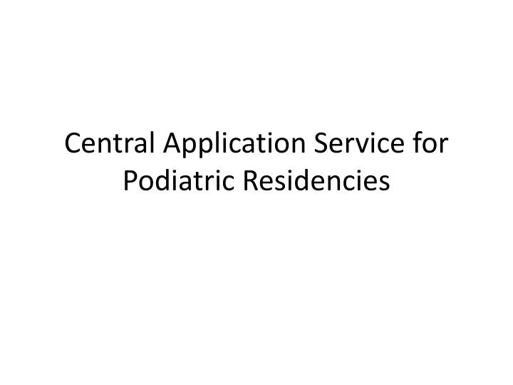 Central application service for podiatric residencies