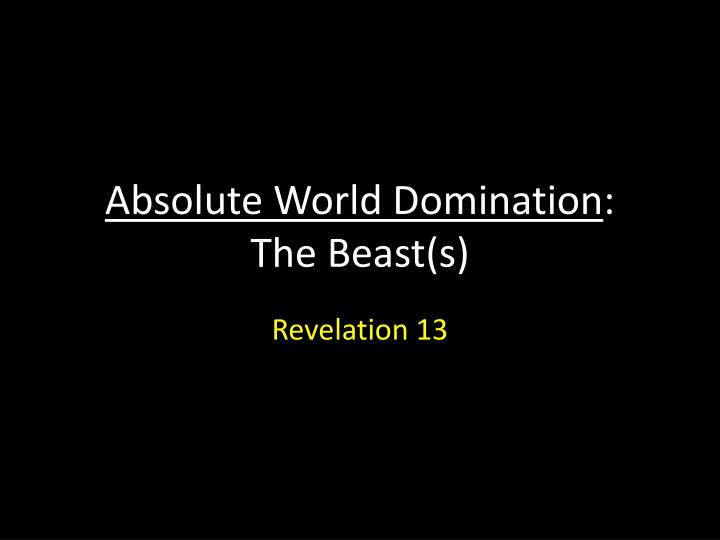absolute world domination the beast s n.