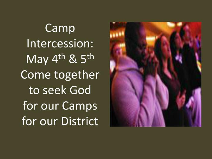 Camp intercession may 4 th 5 th come together to seek god for our camps for our district