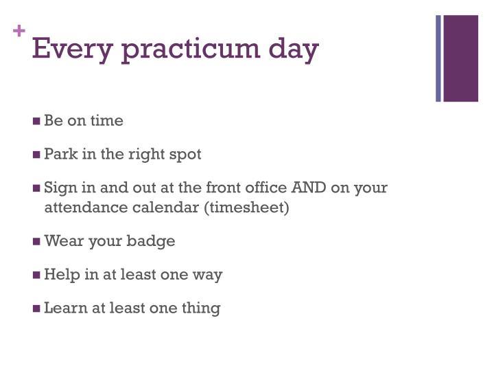 Every practicum day