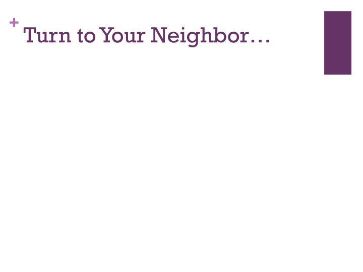 Turn to Your Neighbor…