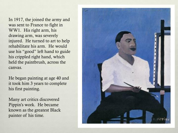 "In 1917, the joined the army and was sent to France to fight in WW1.  His right arm, his drawing arm, was severely injured.  He turned to art to help rehabilitate his arm.  He would use his ""good"" left hand to guide his crippled right hand, which held the paintbrush, across the canvas."
