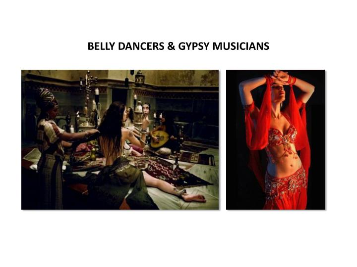 BELLY DANCERS & GYPSY MUSICIANS