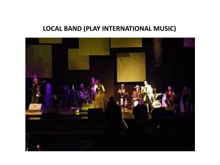 LOCAL BAND (PLAY INTERNATIONAL MUSIC)