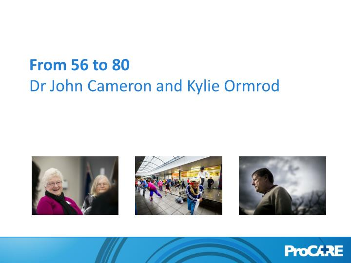 From 56 to 80 dr john cameron and kylie ormrod