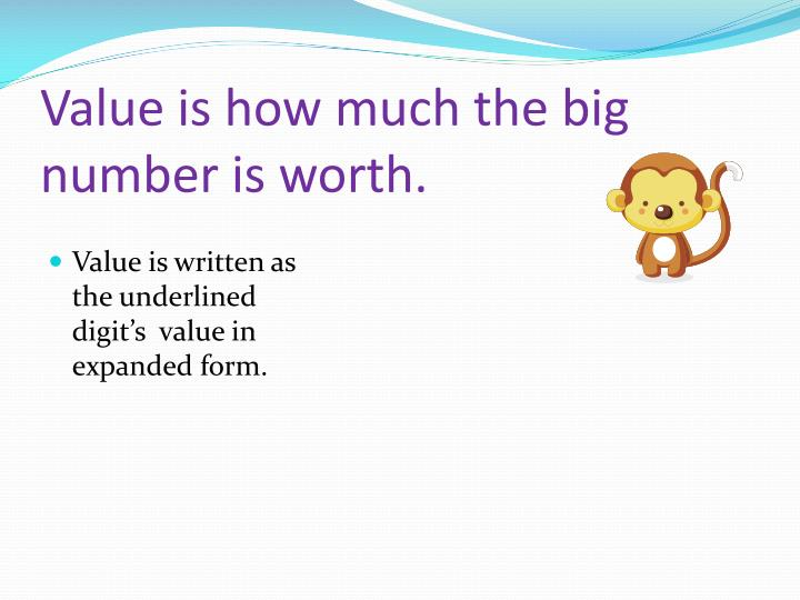 Value is how much the big number is worth.