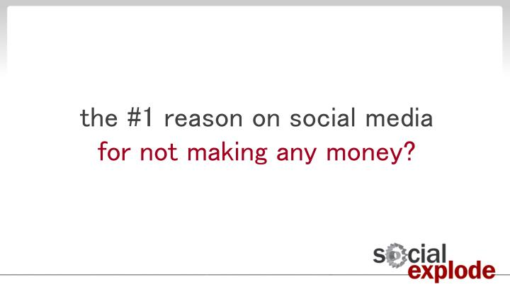 The 1 reason on social media for not making any money