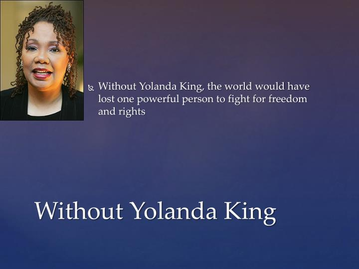 Without Yolanda King, the world would have lost one powerful person to fight for freedom and rights