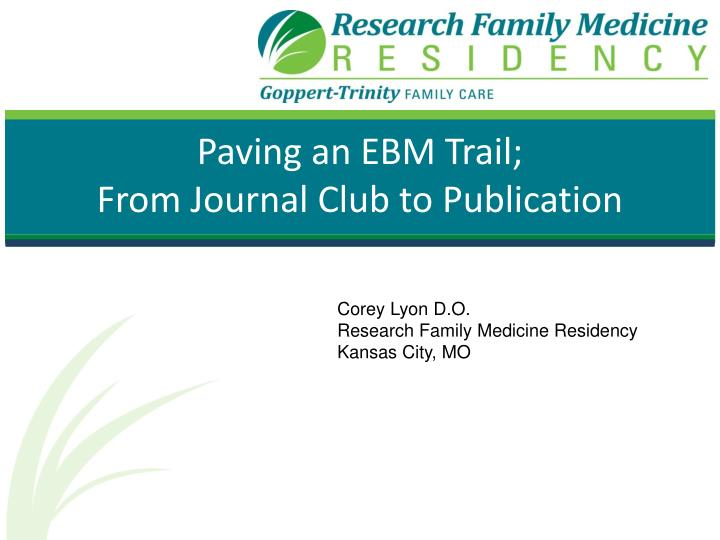 paving an ebm trail from journal club to publication n.