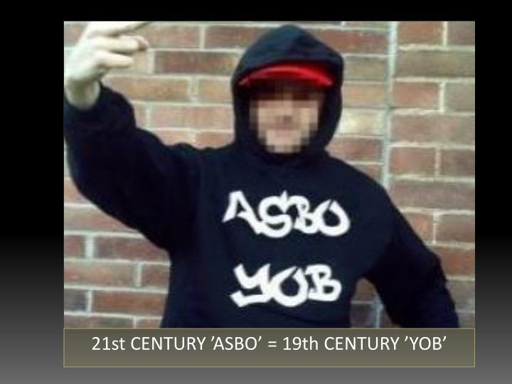 21st CENTURY 'ASBO' = 19th CENTURY 'YOB'