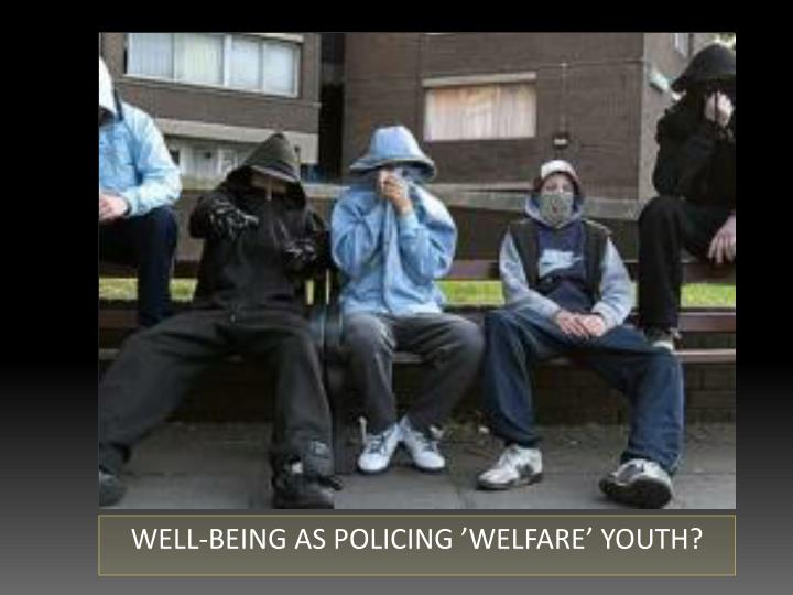 WELL-BEING AS POLICING 'WELFARE' YOUTH?