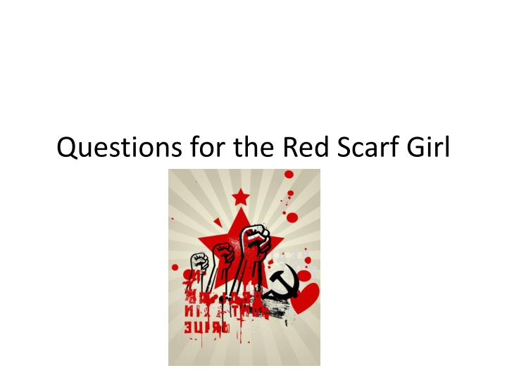 essay questions for red scarf girl The novel red scarf girl is a masterpiece analysis of the culture and the various experiences that the core victim undergoes various revolutions in the chinese regime.