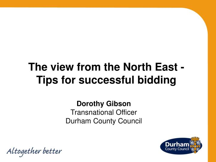 The view from the North East - Tips for successful bidding