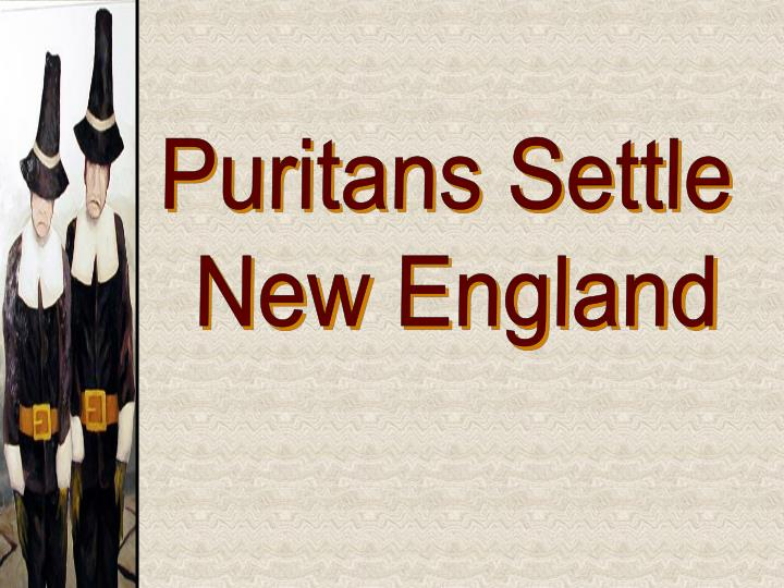 puritans in new england What's the difference between a pilgrim and a pilgrims and puritans were protestants who half of new england towns suffered and over a dozen were.