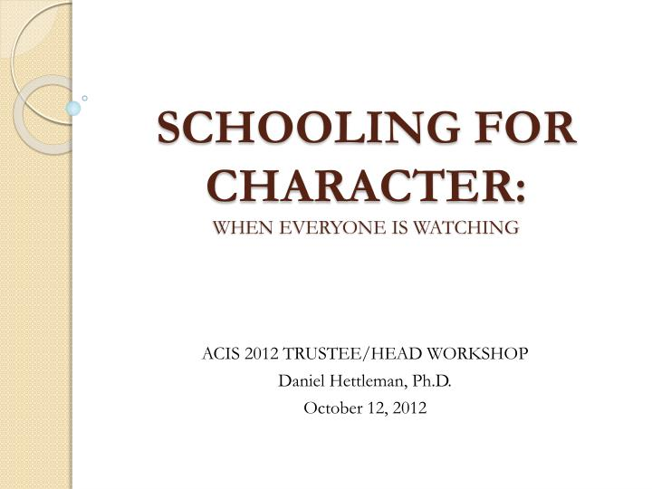 schooling for character when everyone is watching
