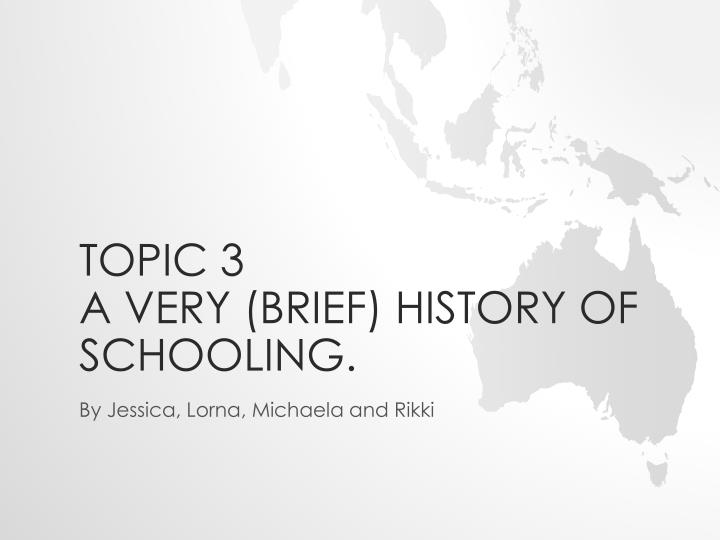 Topic 3 a very brief history of schooling