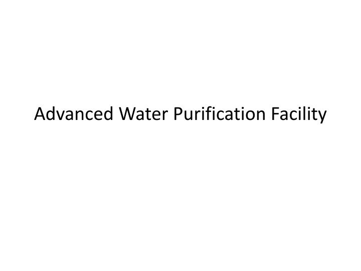 advanced water purification facility n.
