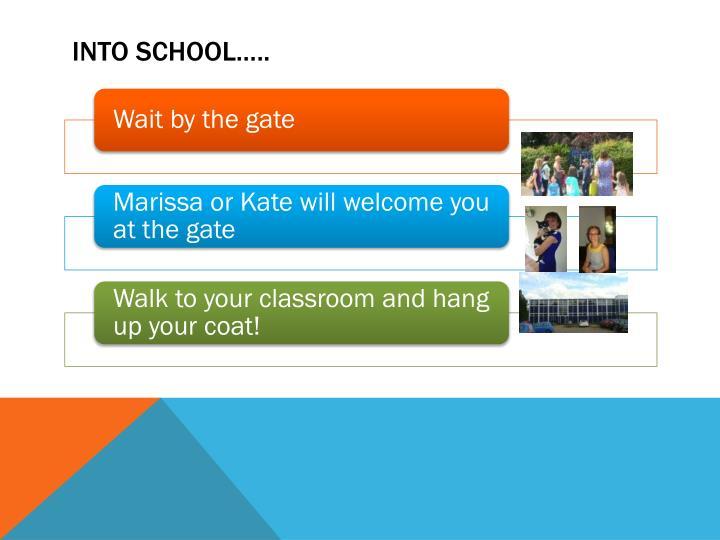 Into school…..