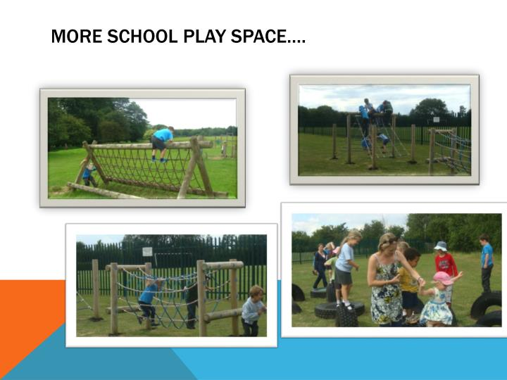More school play space….