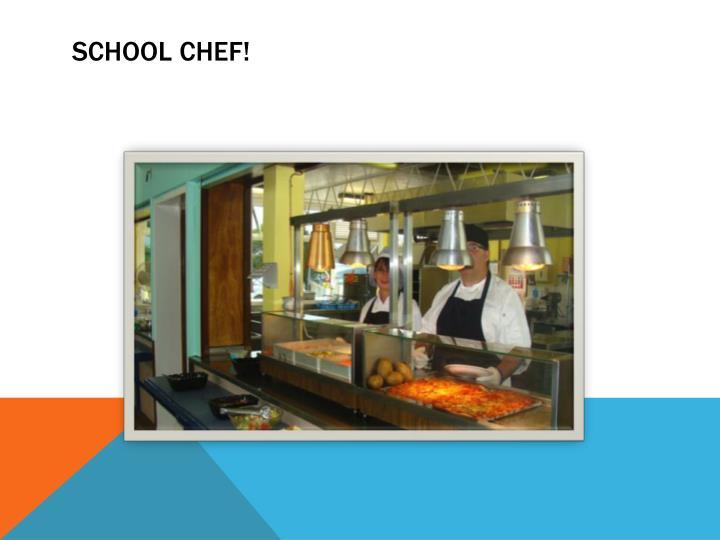 School chef!